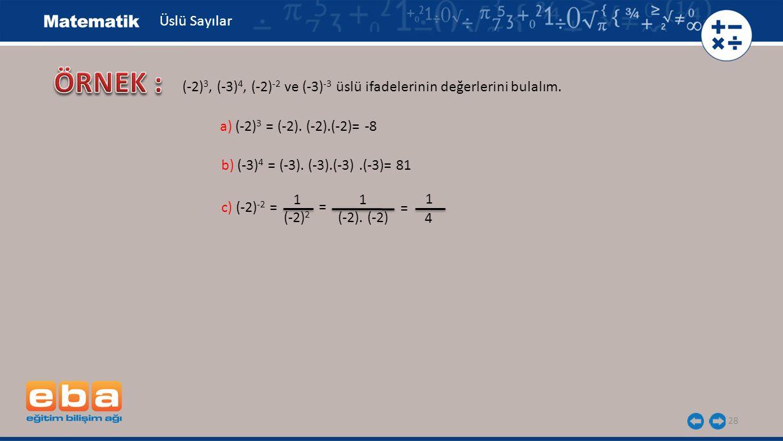 Üslü Sayılar ÖRNEK : (-2)3, (-3)4, (-2)-2 ve (-3)-3 üslü ifadelerinin değerlerini bulalım. a) (-2)3 = (-2). (-2).(-2)= -8.