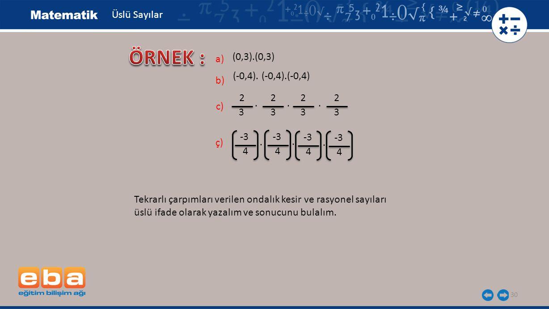 ÖRNEK : Üslü Sayılar a) (0,3).(0,3) (-0,4). (-0,4).(-0,4) b) 2 2 2 2 .