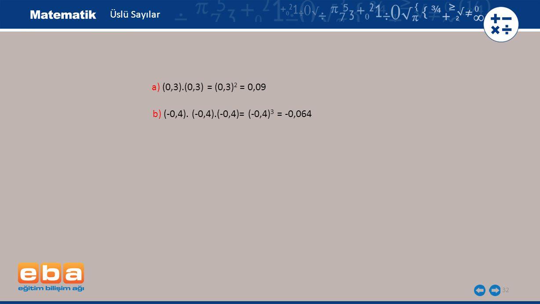 Üslü Sayılar a) (0,3).(0,3) = (0,3)2 = 0,09 b) (-0,4). (-0,4).(-0,4)= (-0,4)3 = -0,064