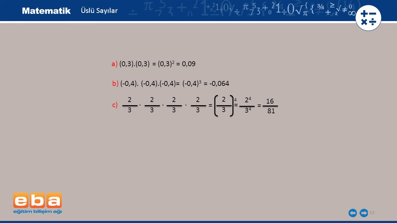 Üslü Sayılar a) (0,3).(0,3) = (0,3)2 = 0,09. b) (-0,4). (-0,4).(-0,4)= (-0,4)3 = -0,064. 2. 2. 2.