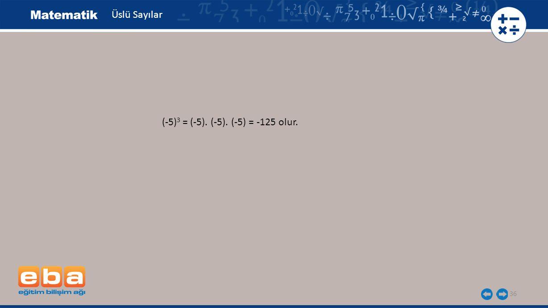 Üslü Sayılar (-5)3 = (-5). (-5). (-5) = -125 olur.