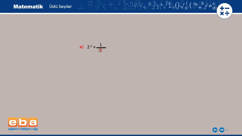 Üslü Sayılar 1 1 a) a) 2-2 = 2-2 = ☐ 4