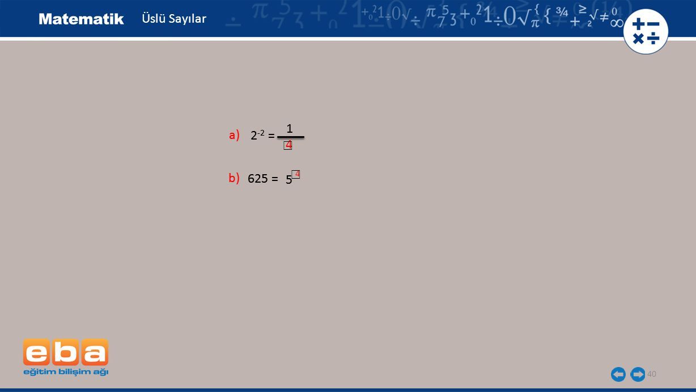 Üslü Sayılar 1 1 a) a) 2-2 = 2-2 = ☐ 4 ☐ b) b) 625 = 625 = 4 5 5