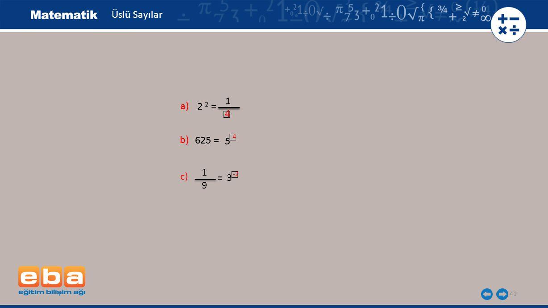 Üslü Sayılar 1 1 a) a) 2-2 = 2-2 = ☐ 4 ☐ b) b) 625 = 625 = 4 5 5 1 c) ☐ = 3 -2 9