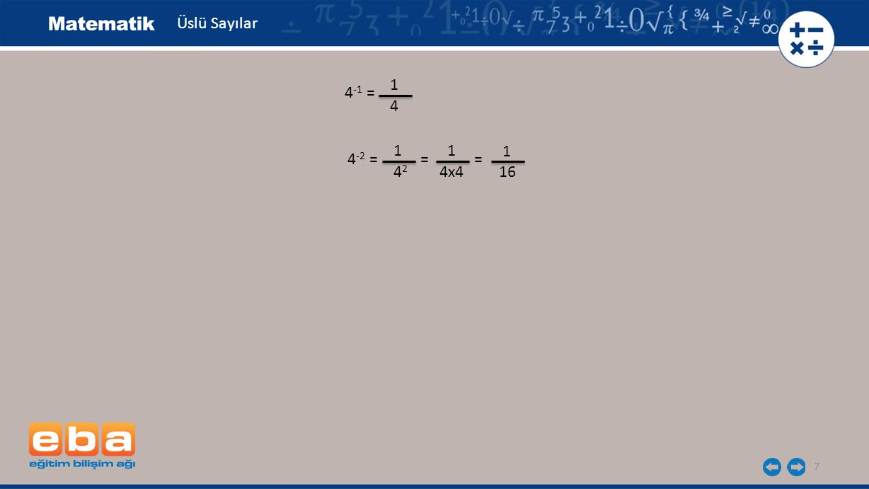 Üslü Sayılar 1 4-1 = 4 1 1 1 4-2 = = = 42 4x4 16