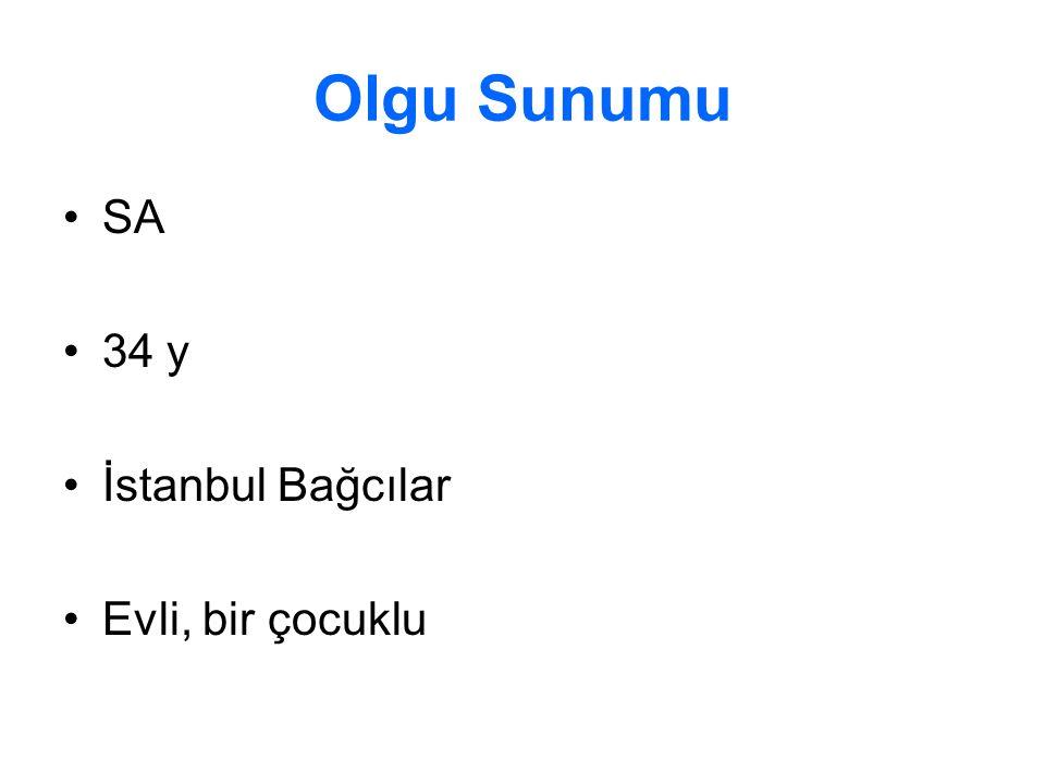 Olgu Sunumu SA 34 y İstanbul Bağcılar Evli, bir çocuklu