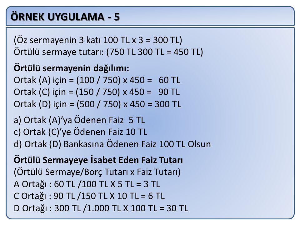 ÖRNEK UYGULAMA - 5 (Öz sermayenin 3 katı 100 TL x 3 = 300 TL)