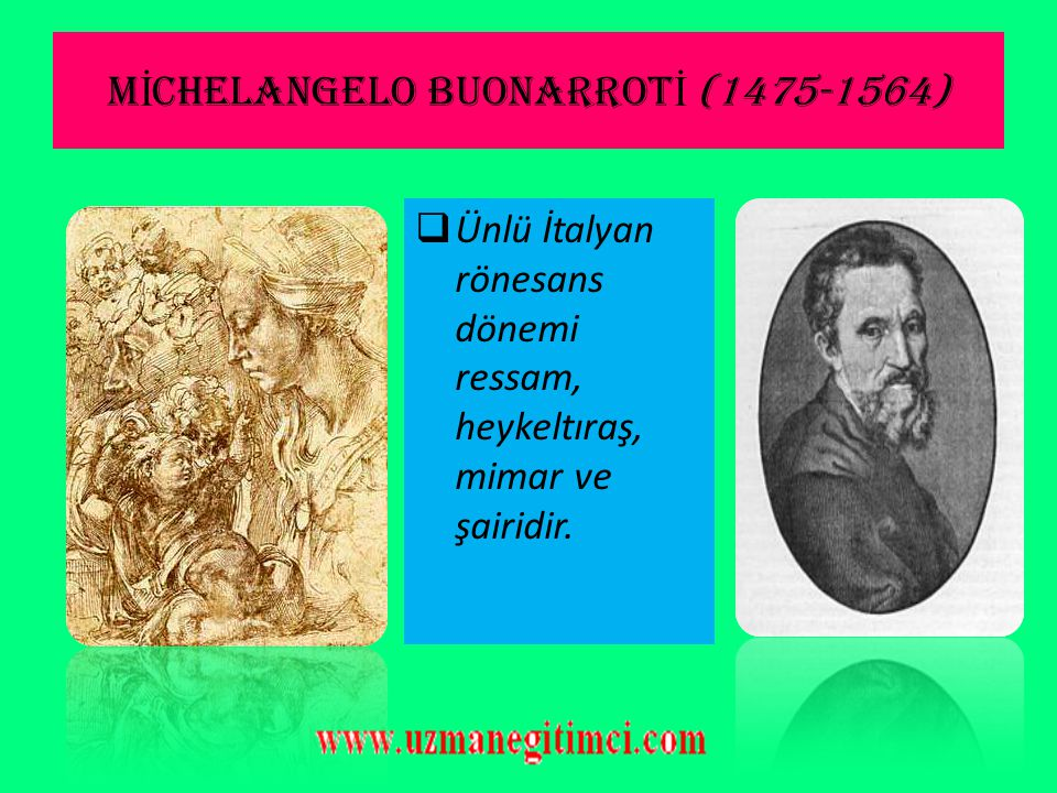 MİCHELANGELO BUONARROTİ (1475-1564)