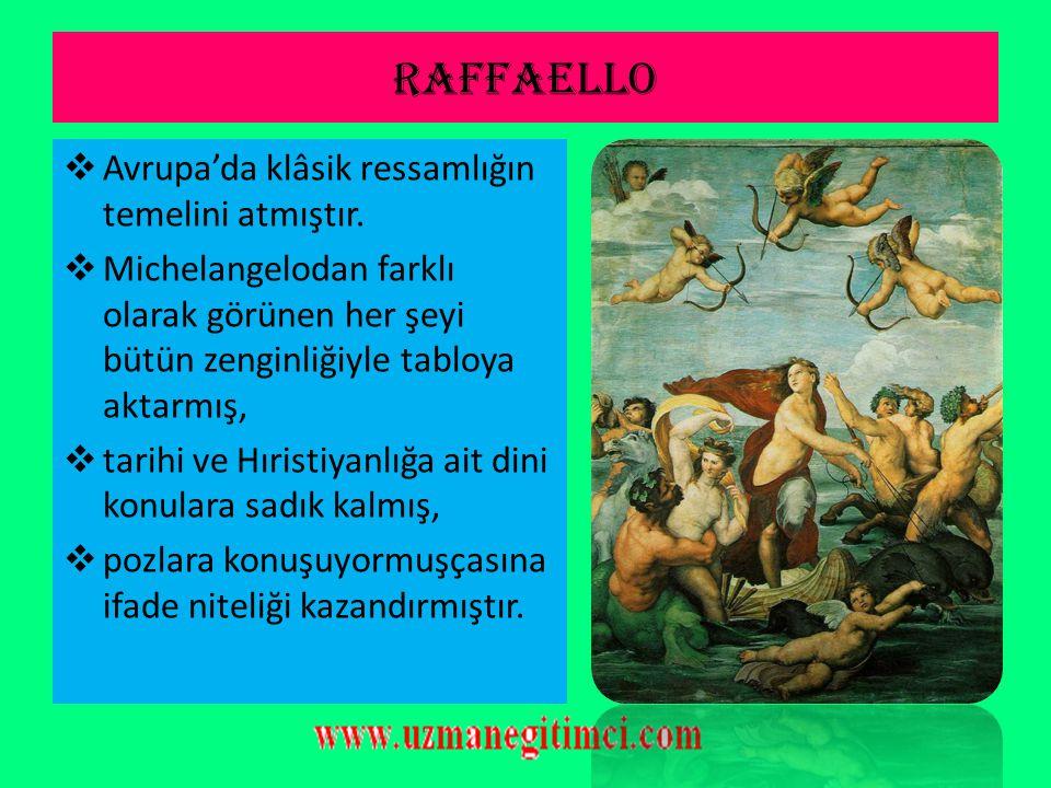 RAFFAELLO Avrupa'da klâsik ressamlığın temelini atmıştır.
