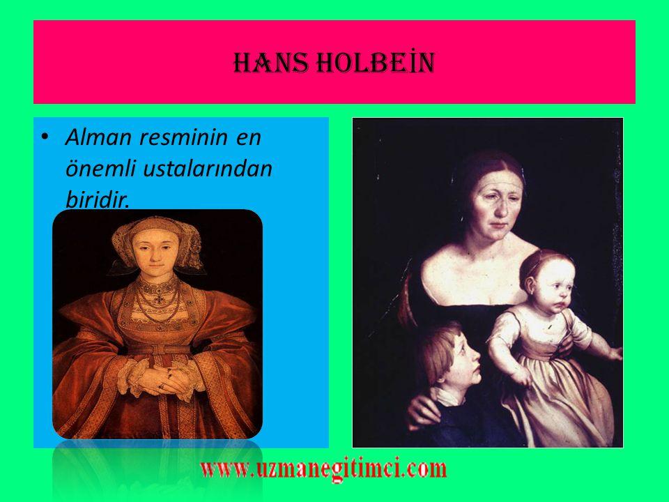 HANS HOLBEİN Alman resminin en önemli ustalarından biridir.