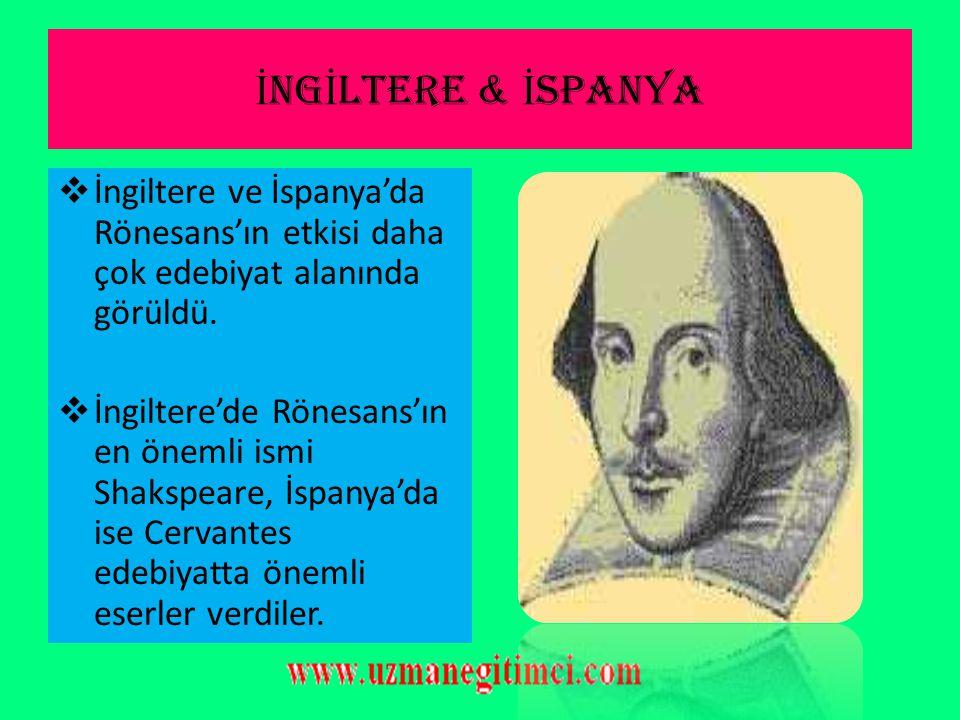 İNGİLTERE & İSPANYA İngiltere ve İspanya'da Rönesans'ın etkisi daha çok edebiyat alanında görüldü.