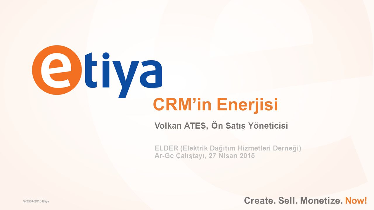 CRM'in Enerjisi Create. Sell. Monetize. Now!