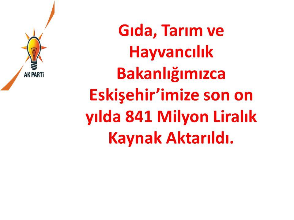 Gıda, Tarım ve Hayvancılık Bakanlığımızca Eskişehir'imize son on yılda 841 Milyon Liralık Kaynak Aktarıldı.