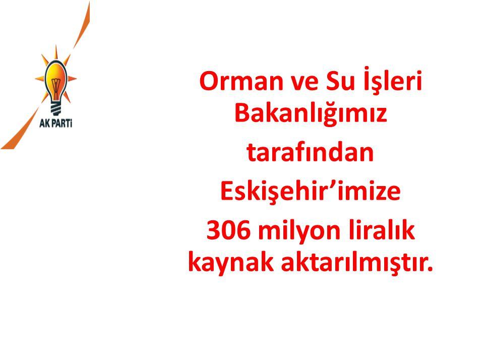 Orman ve Su İşleri Bakanlığımız tarafından Eskişehir'imize
