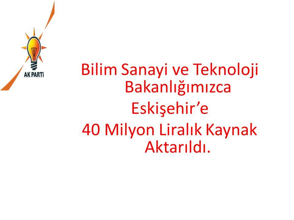 Bilim Sanayi ve Teknoloji Bakanlığımızca Eskişehir'e