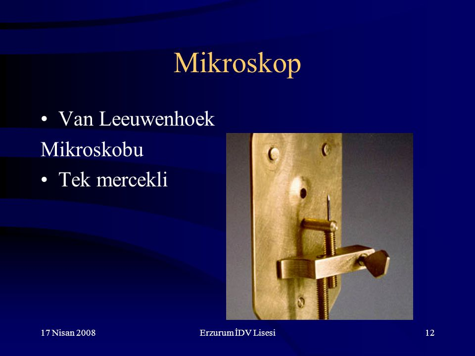 Mikroskop Van Leeuwenhoek Mikroskobu Tek mercekli 17 Nisan 2008