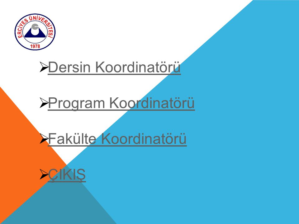 Dersin Koordinatörü Program Koordinatörü Fakülte Koordinatörü ÇIKIŞ