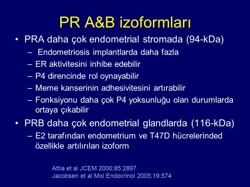 PR A&B izoformları PRA daha çok endometrial stromada (94-kDa)