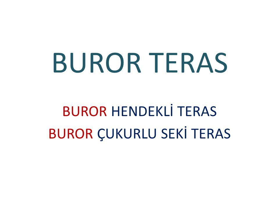 BUROR HENDEKLİ TERAS BUROR ÇUKURLU SEKİ TERAS