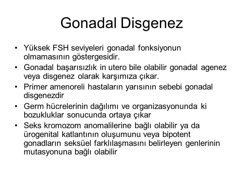 Gonadal Disgenez Yüksek FSH seviyeleri gonadal fonksiyonun olmamasının göstergesidir.