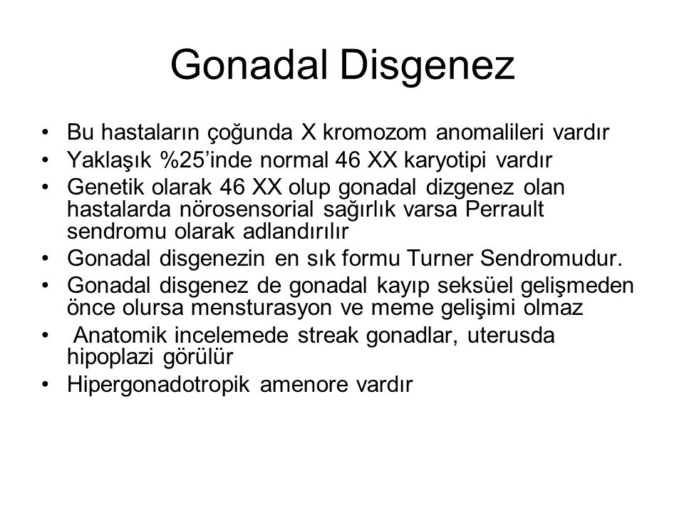 Gonadal Disgenez Bu hastaların çoğunda X kromozom anomalileri vardır