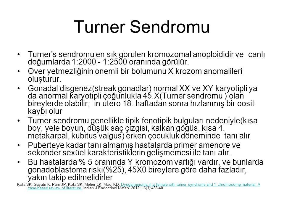Turner Sendromu Turner s sendromu en sık görülen kromozomal anöploididir ve canlı doğumlarda 1:2000 - 1:2500 oranında görülür.