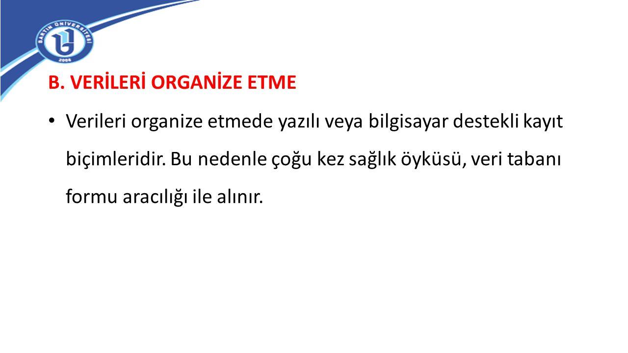 B. VERİLERİ ORGANİZE ETME