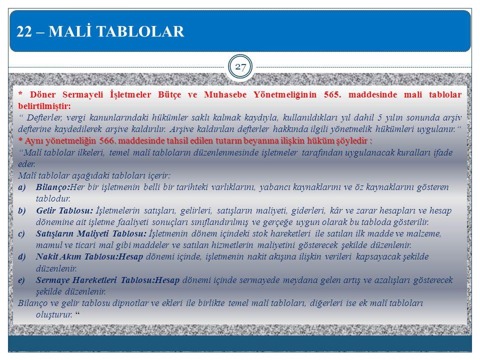 22 – MALİ TABLOLAR * Döner Sermayeli İşletmeler Bütçe ve Muhasebe Yönetmeliğinin 565. maddesinde mali tablolar belirtilmiştir: