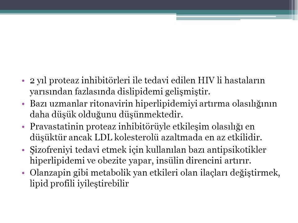 2 yıl proteaz inhibitörleri ile tedavi edilen HIV li hastaların yarısından fazlasında dislipidemi gelişmiştir.