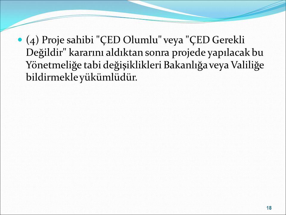 (4) Proje sahibi ÇED Olumlu veya ÇED Gerekli Değildir kararını aldıktan sonra projede yapılacak bu Yönetmeliğe tabi değişiklikleri Bakanlığa veya Valiliğe bildirmekle yükümlüdür.