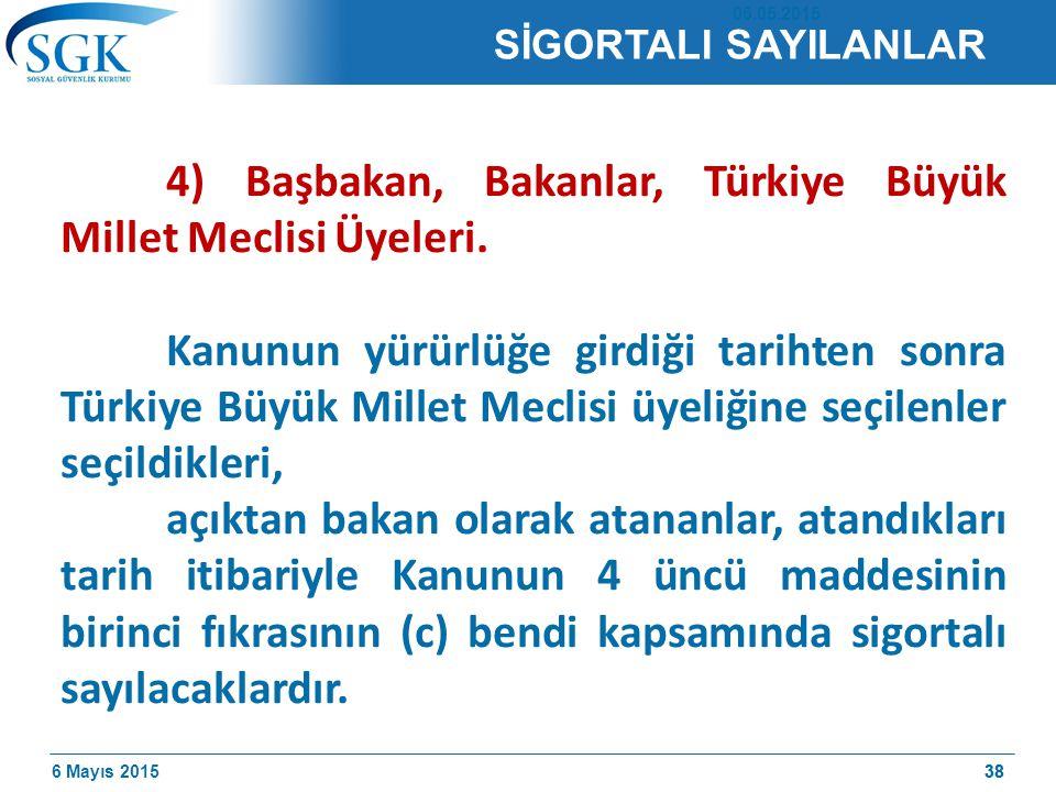 4) Başbakan, Bakanlar, Türkiye Büyük Millet Meclisi Üyeleri.