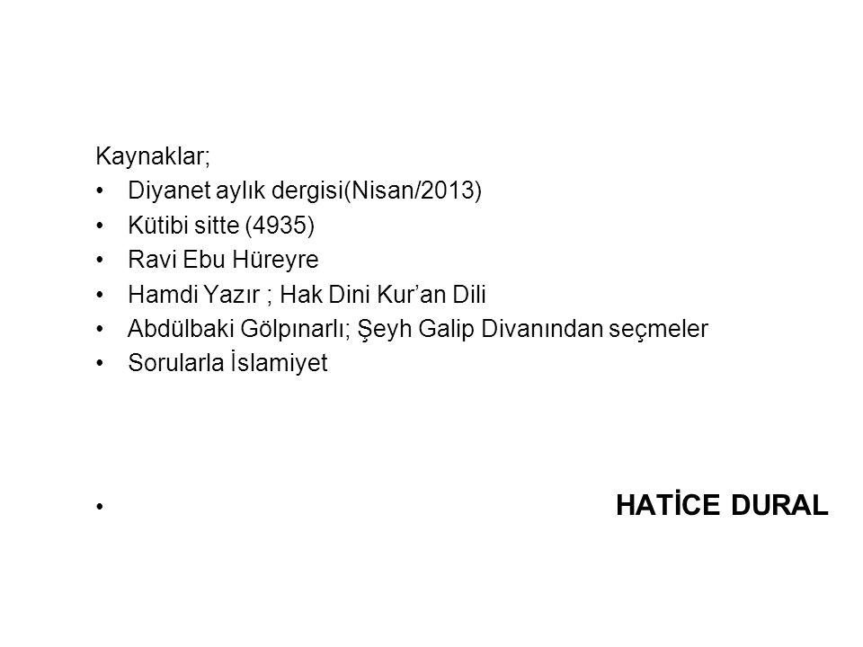 Kaynaklar; Diyanet aylık dergisi(Nisan/2013) Kütibi sitte (4935) Ravi Ebu Hüreyre. Hamdi Yazır ; Hak Dini Kur'an Dili.