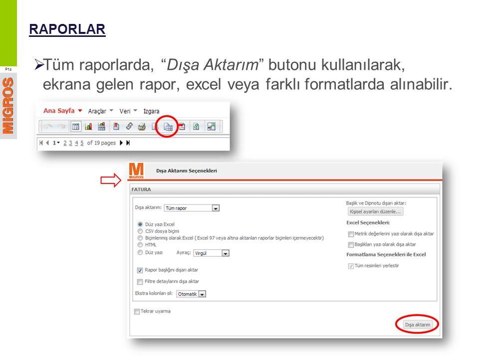 RAPORLAR Tüm raporlarda, Dışa Aktarım butonu kullanılarak, ekrana gelen rapor, excel veya farklı formatlarda alınabilir.