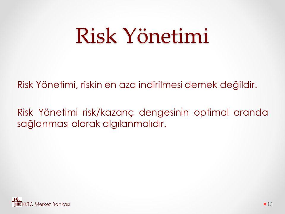 Risk Yönetimi Risk Yönetimi, riskin en aza indirilmesi demek değildir.