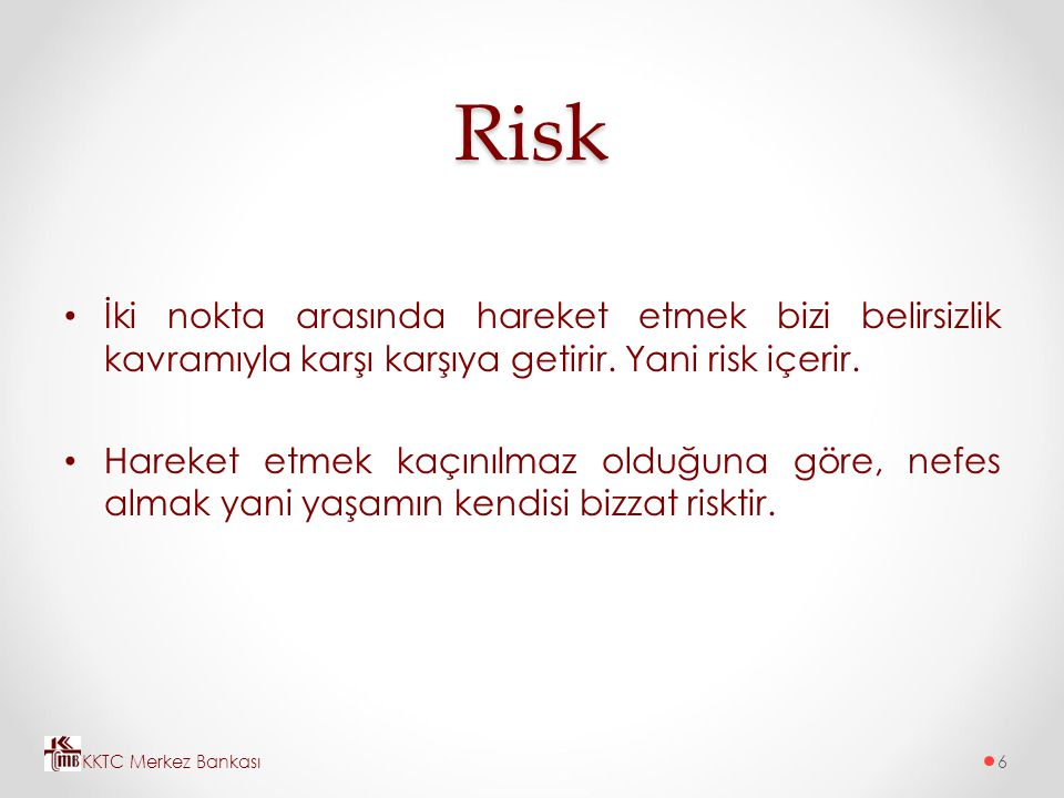 Risk İki nokta arasında hareket etmek bizi belirsizlik kavramıyla karşı karşıya getirir. Yani risk içerir.