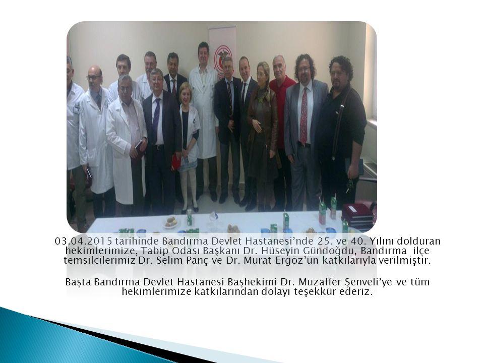 03. 04. 2015 tarihinde Bandırma Devlet Hastanesi'nde 25. ve 40