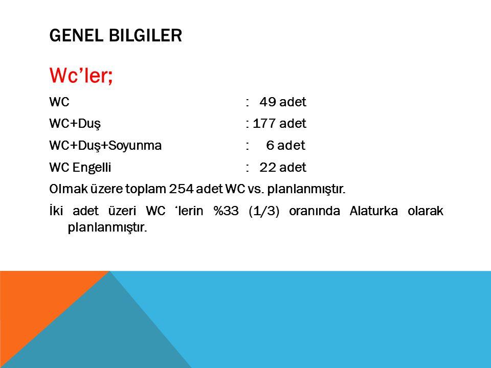 Wc'ler; Genel bilgiler WC : 49 adet WC+Duş : 177 adet