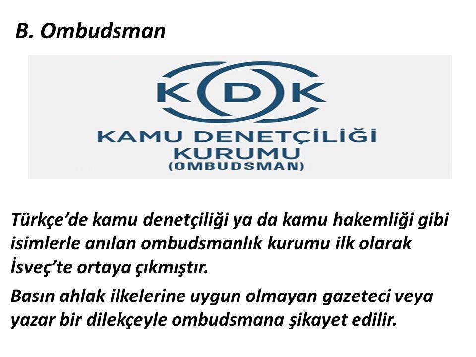 B. Ombudsman Türkçe'de kamu denetçiliği ya da kamu hakemliği gibi isimlerle anılan ombudsmanlık kurumu ilk olarak İsveç'te ortaya çıkmıştır.