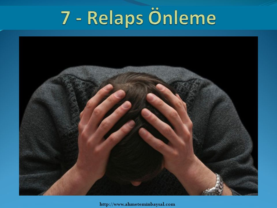 7 - Relaps Önleme http://www.ahmeteminbaysal.com