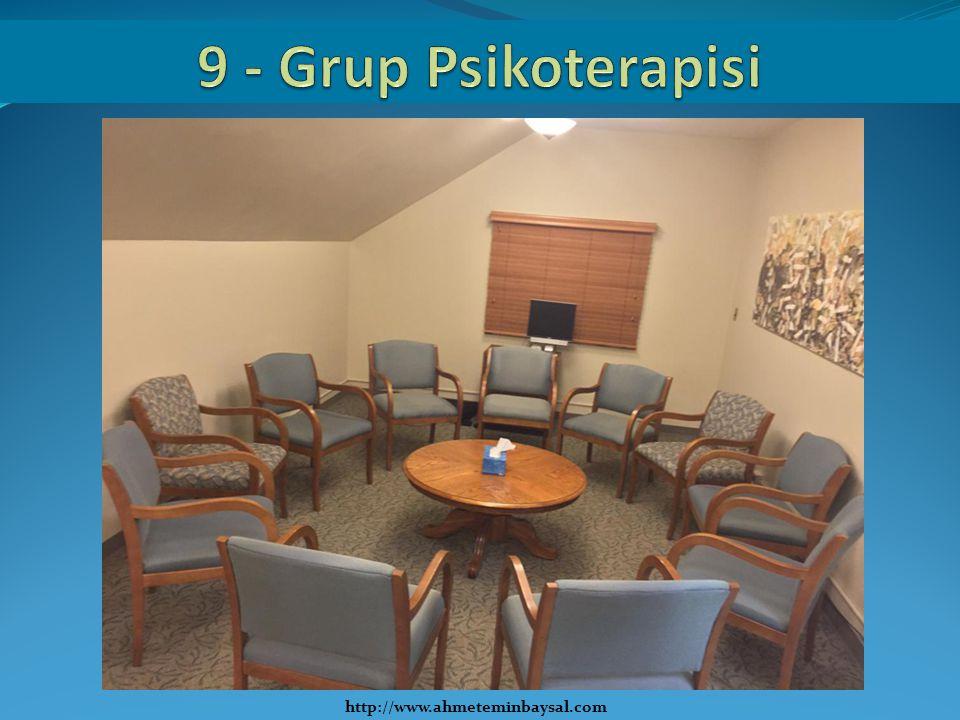 9 - Grup Psikoterapisi http://www.ahmeteminbaysal.com