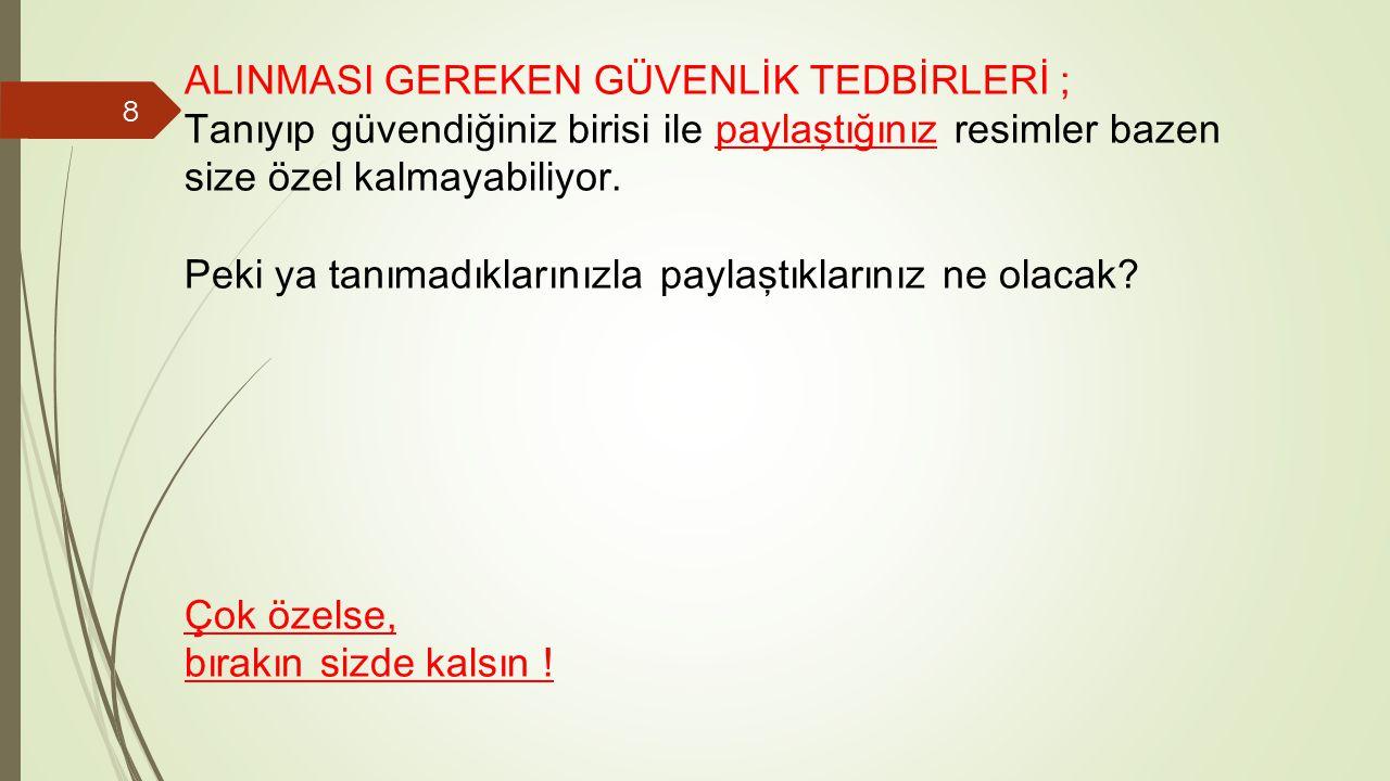 ALINMASI GEREKEN GÜVENLİK TEDBİRLERİ ;