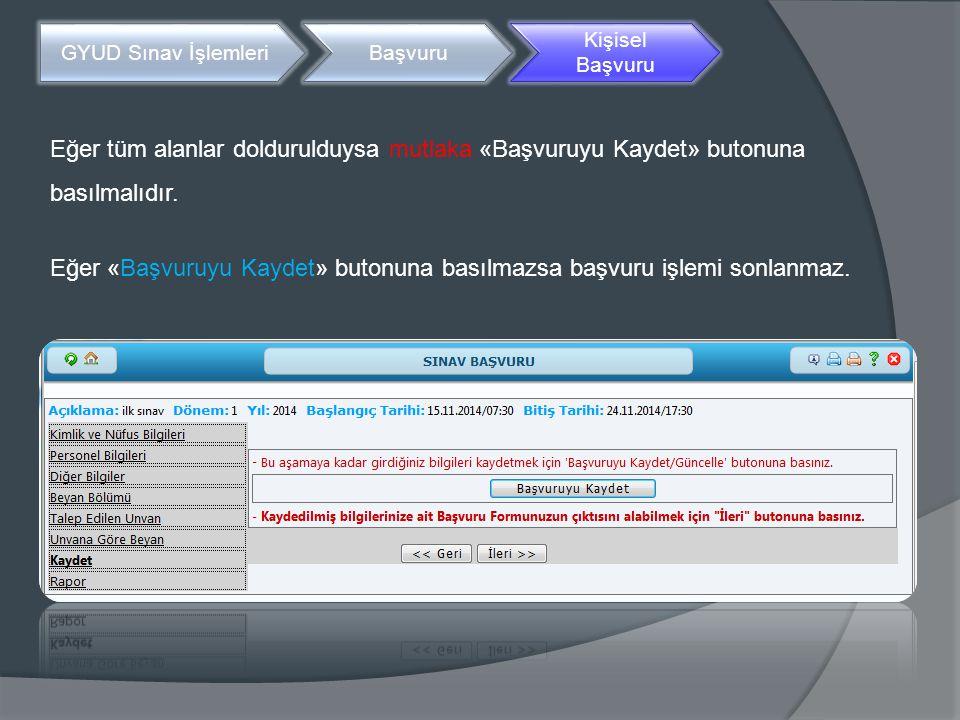 Eğer «Başvuruyu Kaydet» butonuna basılmazsa başvuru işlemi sonlanmaz.