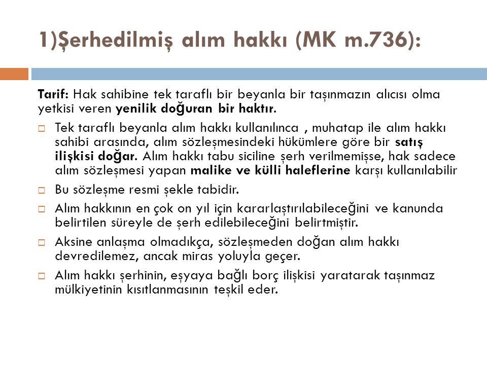 1)Şerhedilmiş alım hakkı (MK m.736):