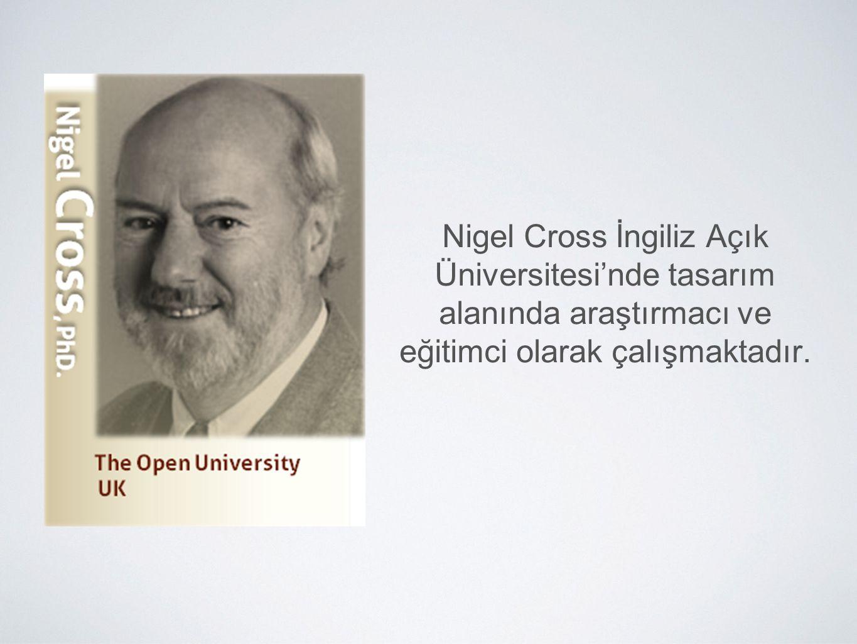 Nigel Cross İngiliz Açık Üniversitesi'nde tasarım alanında araştırmacı ve eğitimci olarak çalışmaktadır.