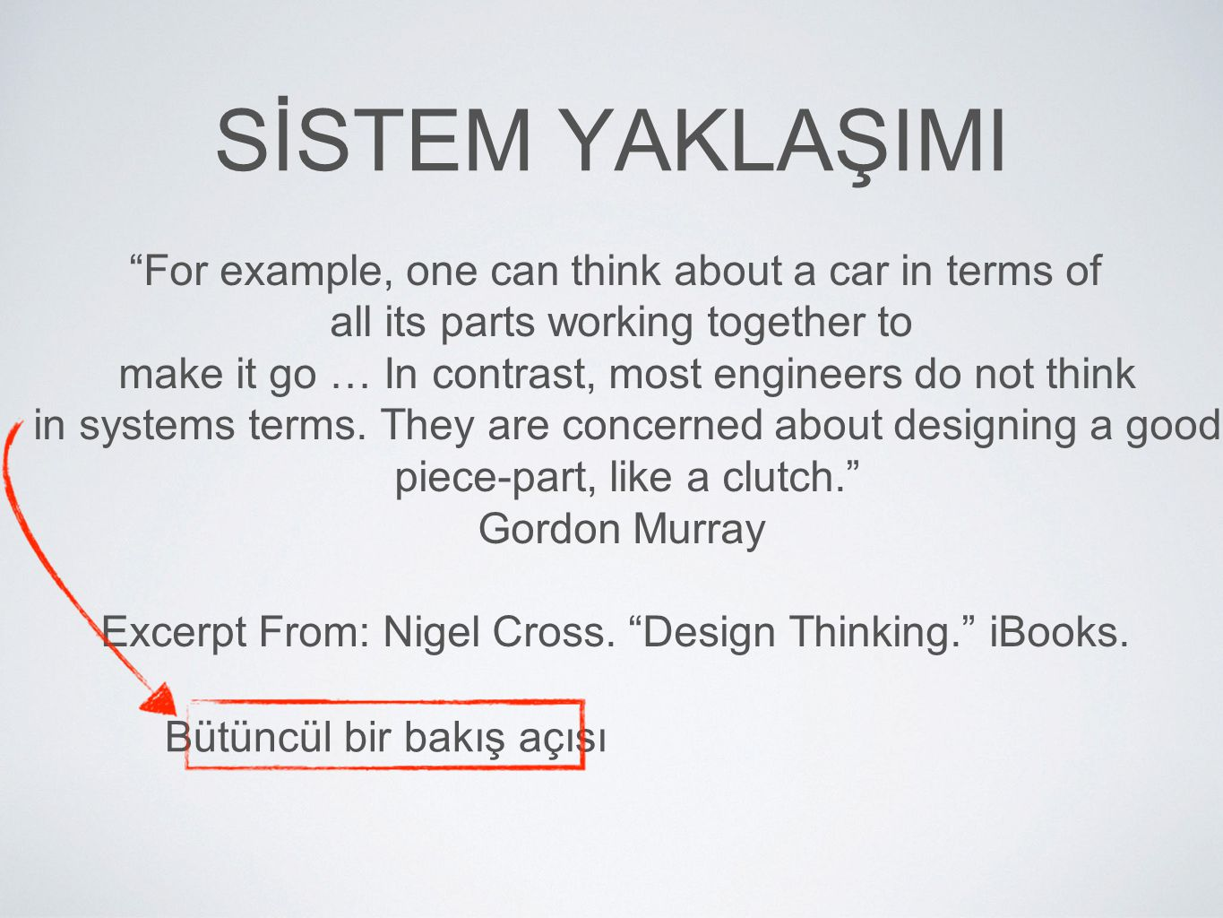 SİSTEM YAKLAŞIMI For example, one can think about a car in terms of