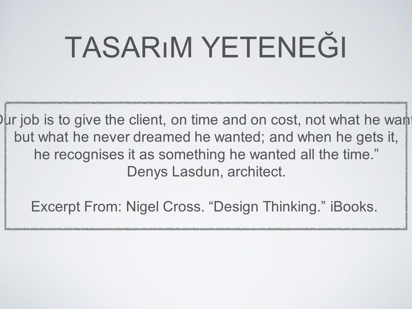 Tasarım Yeteneği Our job is to give the client, on time and on cost, not what he wants, but what he never dreamed he wanted; and when he gets it,