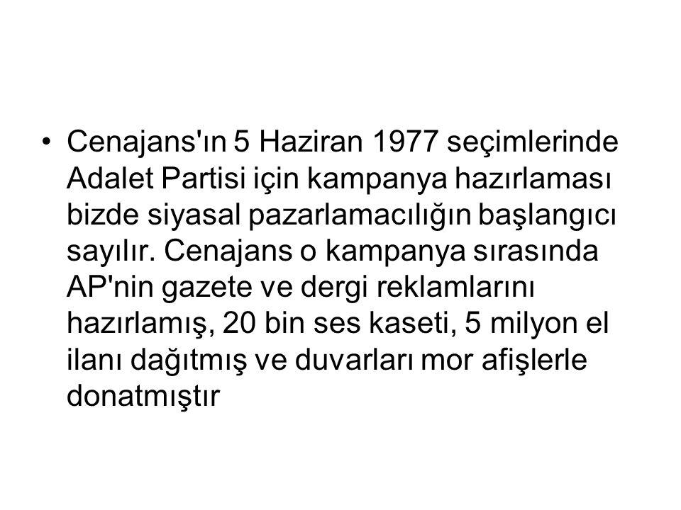 Cenajans ın 5 Haziran 1977 seçimlerinde Adalet Partisi için kampanya hazırlaması bizde siyasal pazarlamacılığın başlangıcı sayılır.