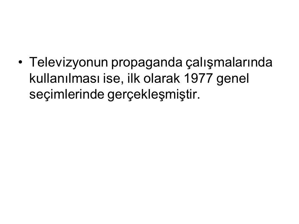 Televizyonun propaganda çalışmalarında kullanılması ise, ilk olarak 1977 genel seçimlerinde gerçekleşmiştir.