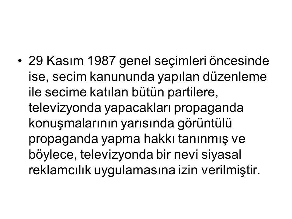 29 Kasım 1987 genel seçimleri öncesinde ise, secim kanununda yapılan düzenleme ile secime katılan bütün partilere, televizyonda yapacakları propaganda konuşmalarının yarısında görüntülü propaganda yapma hakkı tanınmış ve böylece, televizyonda bir nevi siyasal reklamcılık uygulamasına izin verilmiştir.