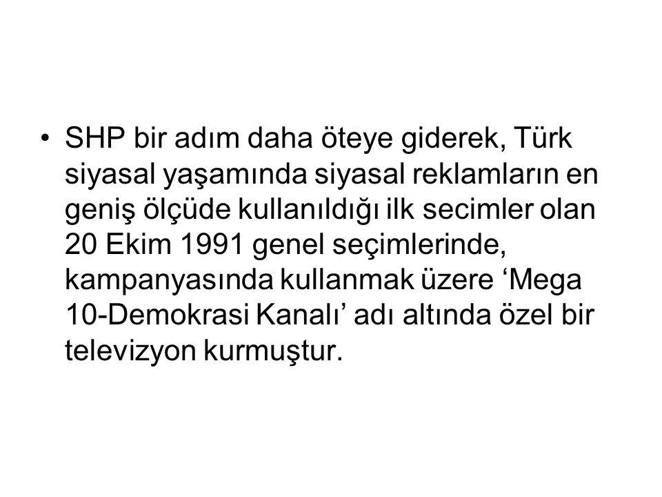 SHP bir adım daha öteye giderek, Türk siyasal yaşamında siyasal reklamların en geniş ölçüde kullanıldığı ilk secimler olan 20 Ekim 1991 genel seçimlerinde, kampanyasında kullanmak üzere 'Mega 10-Demokrasi Kanalı' adı altında özel bir televizyon kurmuştur.